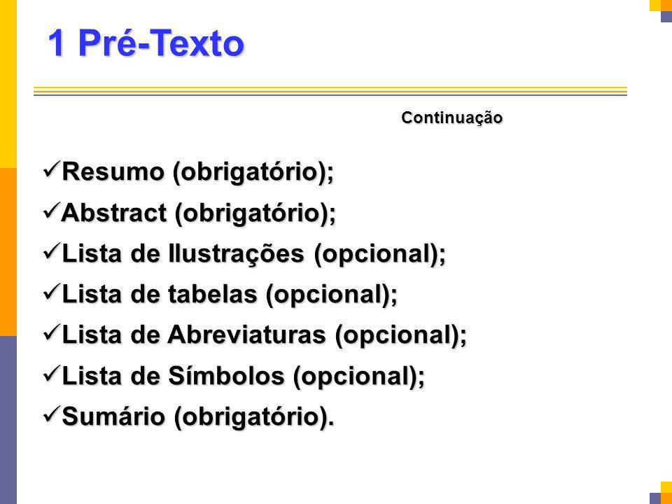 1 Pré-Texto Resumo (obrigatório); Resumo (obrigatório); Abstract (obrigatório); Abstract (obrigatório); Lista de Ilustrações (opcional); Lista de Ilus