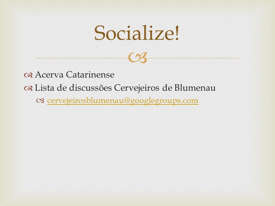 Acerva Catarinense Lista de discussões Cervejeiros de Blumenau cervejeirosblumenau@googlegroups.com Socialize!