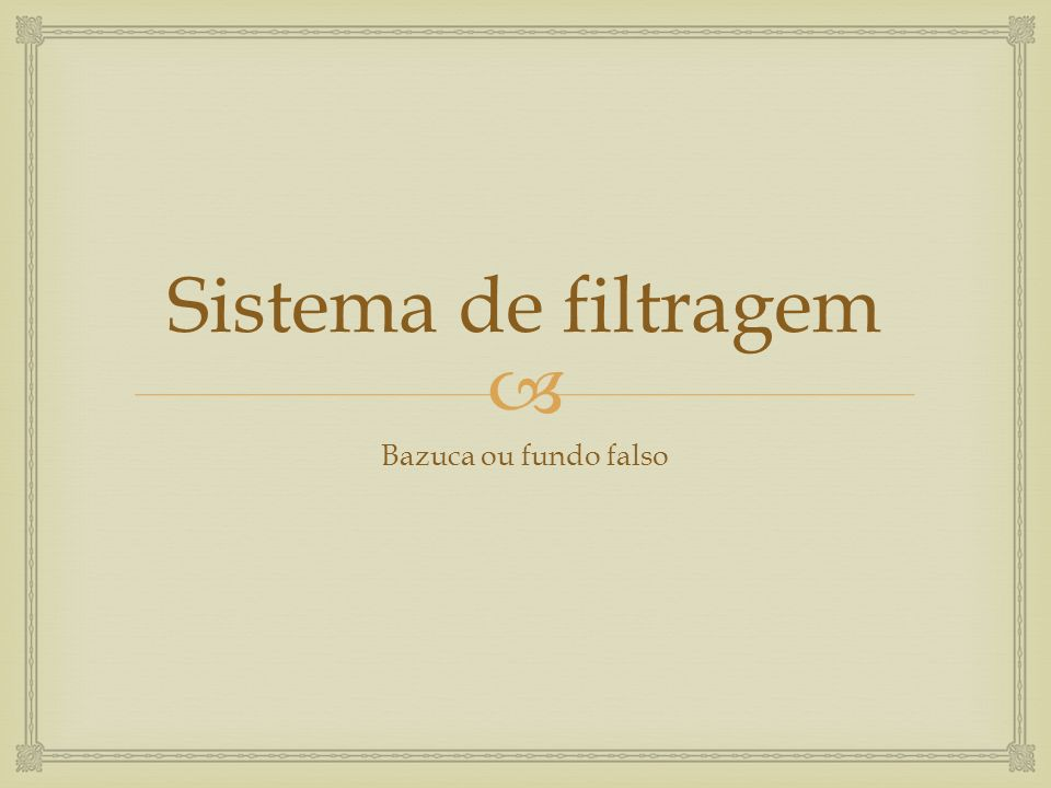 Sistema de filtragem Bazuca ou fundo falso