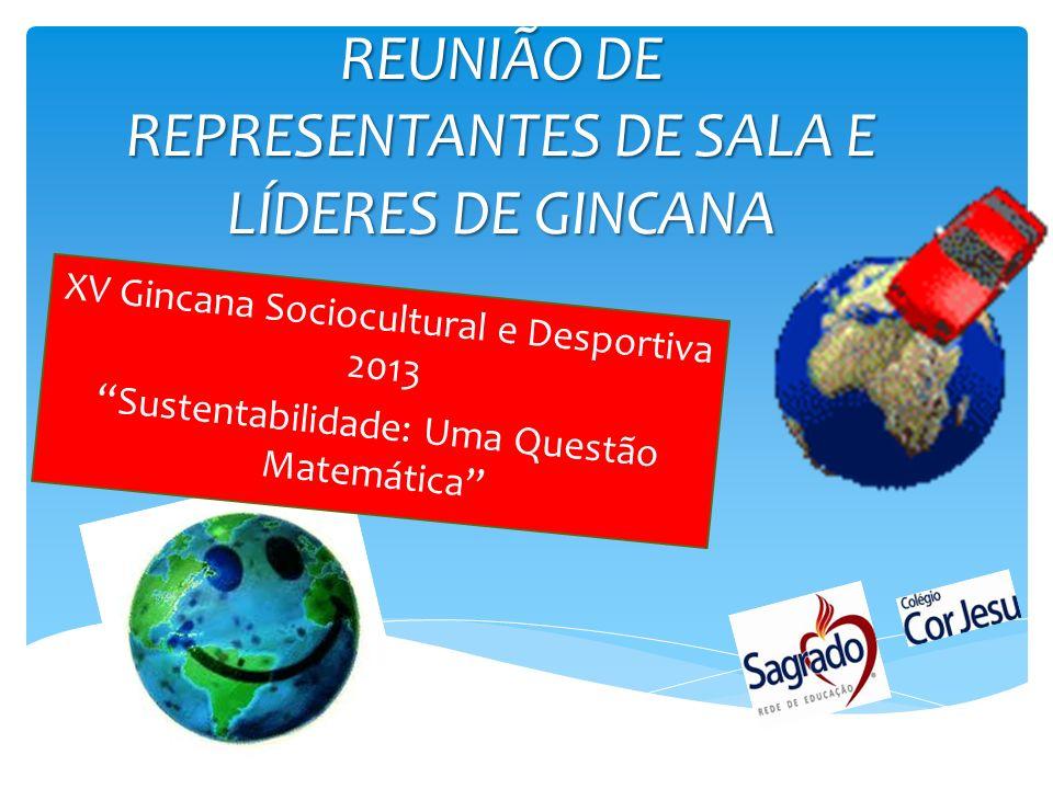 REUNIÃO DE REPRESENTANTES DE SALA E LÍDERES DE GINCANA XV Gincana Sociocultural e Desportiva 2013 Sustentabilidade: Uma Questão Matemática