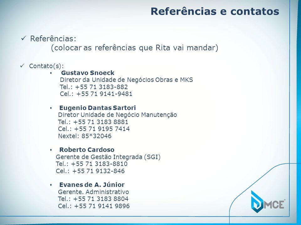 Referências e contatos Referências: (colocar as referências que Rita vai mandar) Contato(s): Gustavo Snoeck Diretor da Unidade de Negócios Obras e MKS