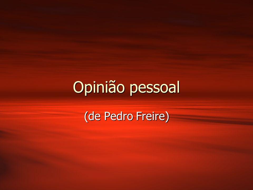 Opinião pessoal (de Pedro Freire)