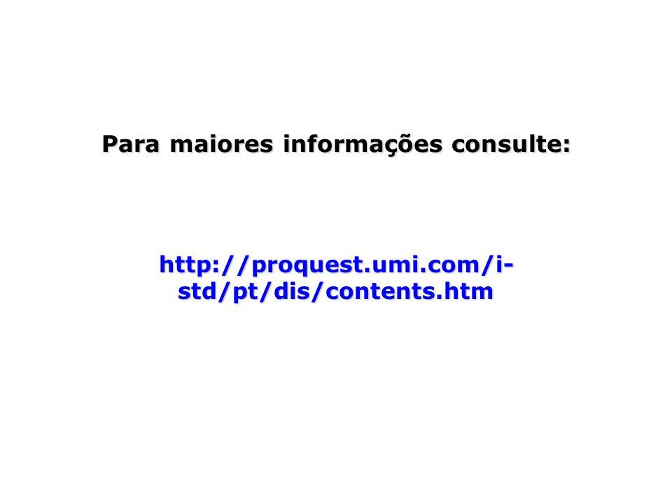 Para maiores informações consulte: http://proquest.umi.com/i- std/pt/dis/contents.htm