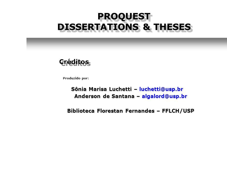 Créditos PROQUEST DISSERTATIONS & THESES Produzido por: Sônia Marisa Luchetti – luchetti@usp.br Anderson de Santana – algalord@usp.br Biblioteca Flore
