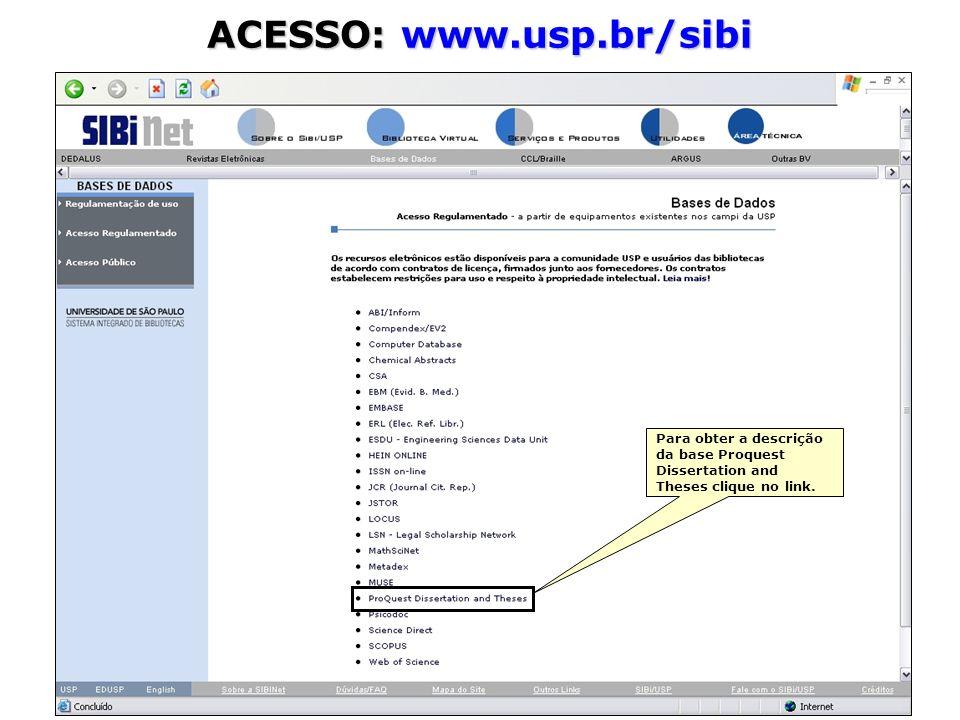 ACESSO: www.usp.br/sibi Para obter a descrição da base Proquest Dissertation and Theses clique no link.