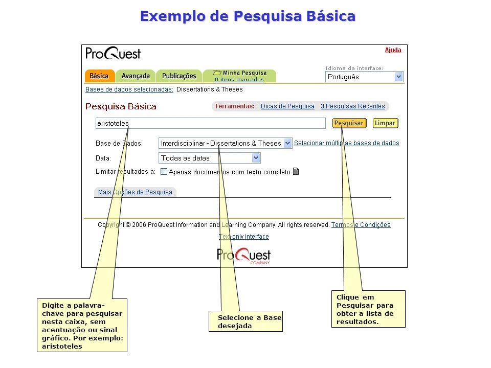 Exemplo de Pesquisa Básica Digite a palavra- chave para pesquisar nesta caixa, sem acentuação ou sinal gráfico. Por exemplo: aristoteles Clique em Pes