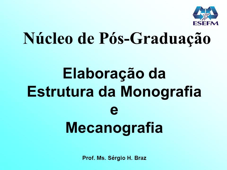 Núcleo de Pós-Graduação Elaboração da Estrutura da Monografia e Mecanografia Prof. Ms. Sérgio H. Braz