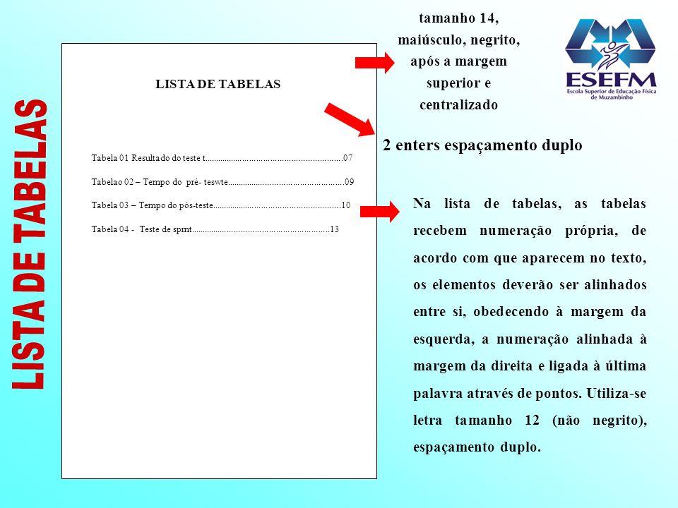 LISTA DE TABELAS Tabela 01 Resultado do teste t............................................................07 Tabelao 02 – Tempo do pré- teswte.......