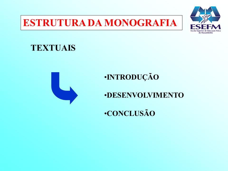 ESTRUTURA DA MONOGRAFIA TEXTUAIS INTRODUÇÃO DESENVOLVIMENTO CONCLUSÃO
