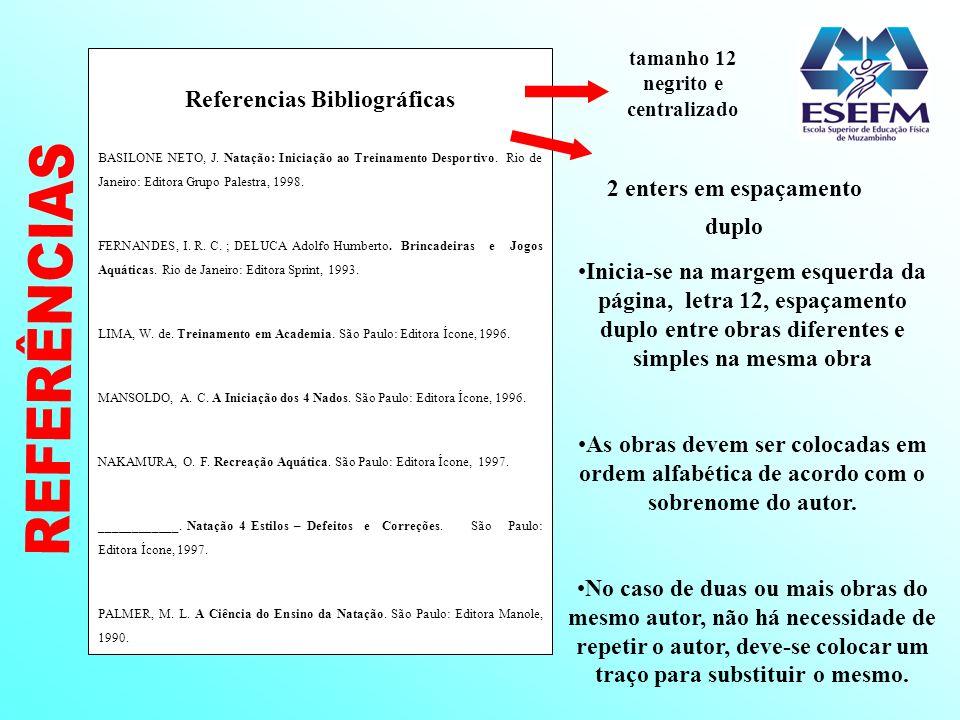 Referencias Bibliográficas BASILONE NETO, J. Natação: Iniciação ao Treinamento Desportivo. Rio de Janeiro: Editora Grupo Palestra, 1998. FERNANDES, I.