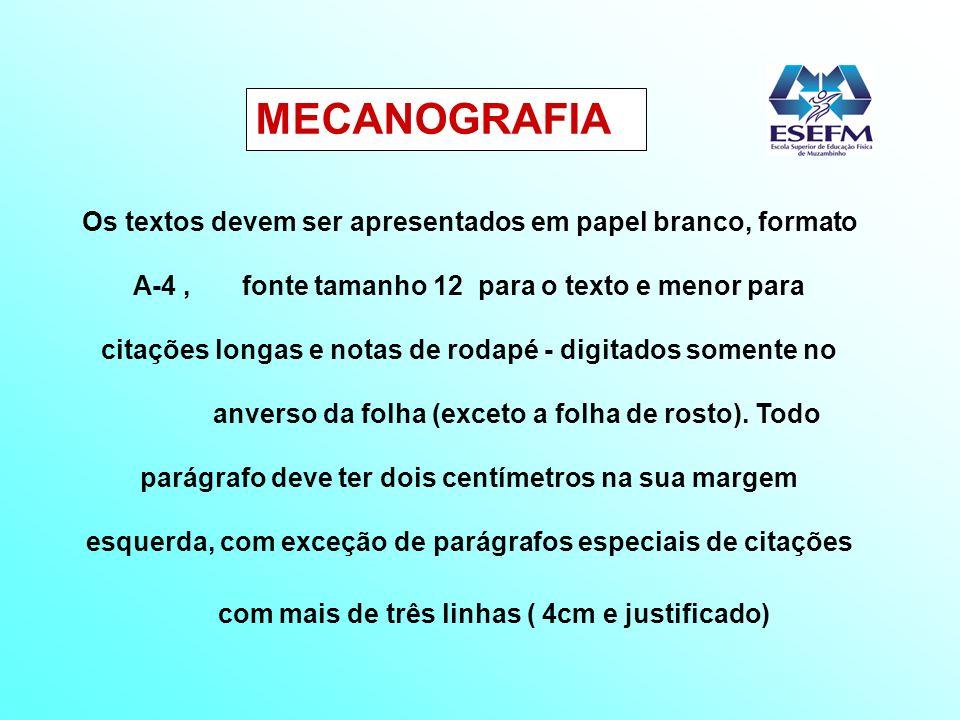 MECANOGRAFIA Os textos devem ser apresentados em papel branco, formato A-4, fonte tamanho 12 para o texto e menor para citações longas e notas de roda