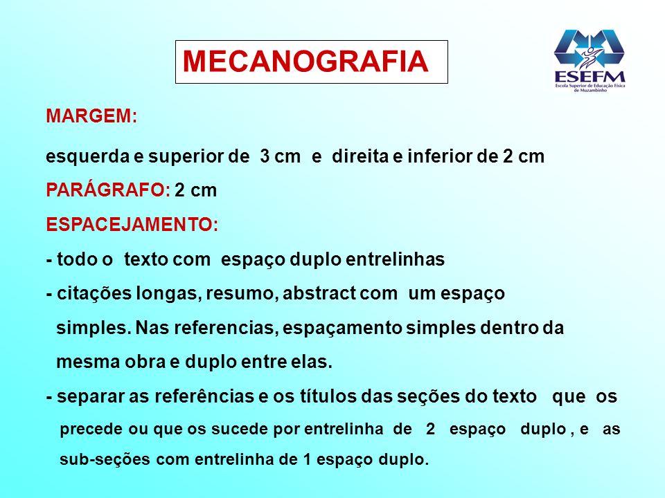 MECANOGRAFIA MARGEM: esquerda e superior de 3 cm e direita e inferior de 2 cm PARÁGRAFO: 2 cm ESPACEJAMENTO: - todo o texto com espaço duplo entrelinh