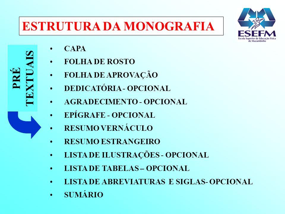 ESTRUTURA DA MONOGRAFIA CAPA FOLHA DE ROSTO FOLHA DE APROVAÇÃO DEDICATÓRIA - OPCIONAL AGRADECIMENTO - OPCIONAL EPÍGRAFE - OPCIONAL RESUMO VERNÁCULO RE