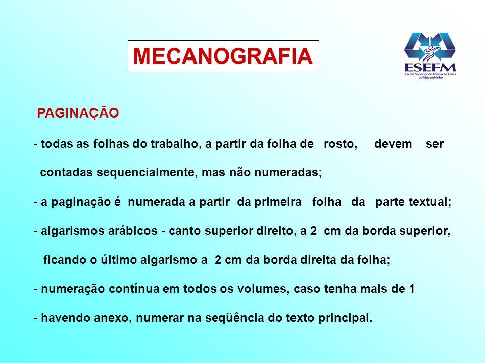 MECANOGRAFIA PAGINAÇÃO - todas as folhas do trabalho, a partir da folha de rosto, devem ser contadas sequencialmente, mas não numeradas; - a paginação