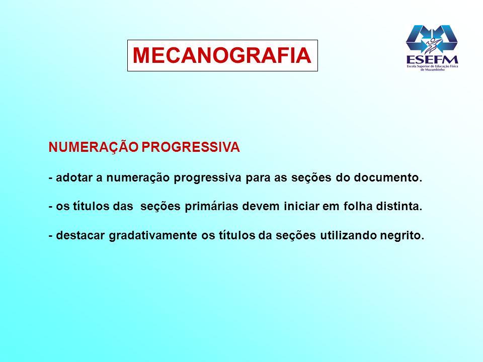 NUMERAÇÃO PROGRESSIVA - adotar a numeração progressiva para as seções do documento. - os títulos das seções primárias devem iniciar em folha distinta.
