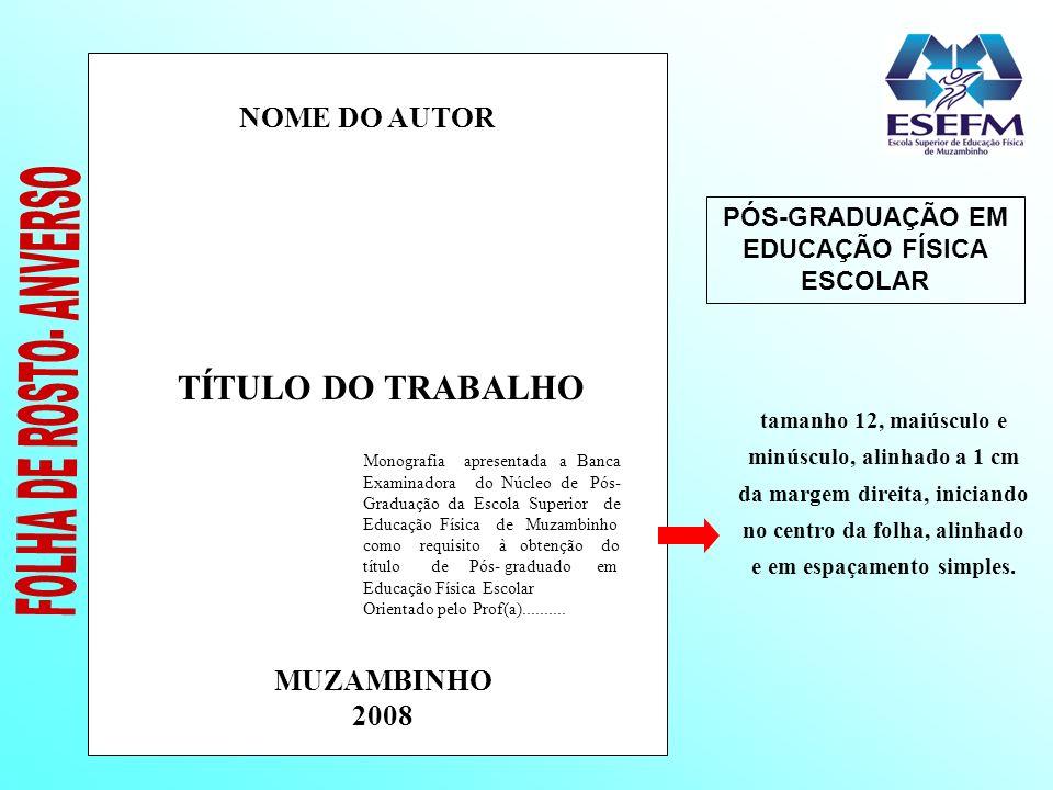 NOME DO AUTOR TÍTULO DO TRABALHO MUZAMBINHO 2008 Monografia apresentada a Banca Examinadora do Núcleo de Pós- Graduação da Escola Superior de Educação