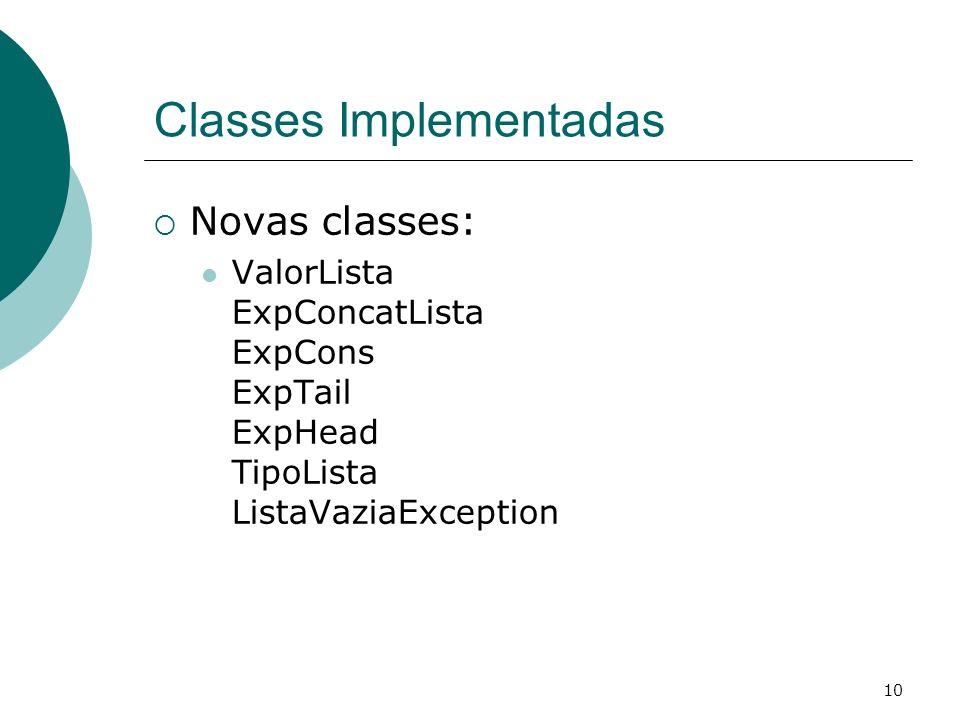 10 Classes Implementadas Novas classes: ValorLista ExpConcatLista ExpCons ExpTail ExpHead TipoLista ListaVaziaException