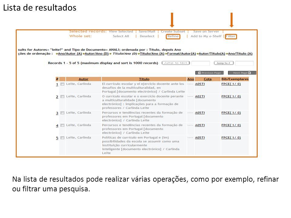 Lista de resultados Na lista de resultados pode realizar várias operações, como por exemplo, refinar ou filtrar uma pesquisa.
