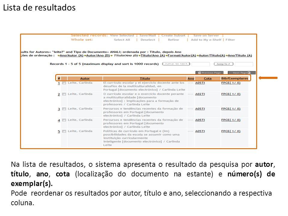 Lista de resultados Na lista de resultados, o sistema apresenta o resultado da pesquisa por autor, título, ano, cota (localização do documento na estante) e número(s) de exemplar(s).
