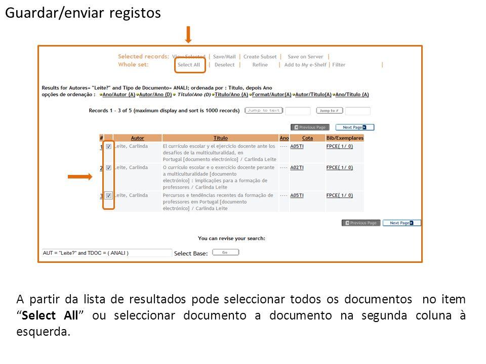 Guardar/enviar registos A partir da lista de resultados pode seleccionar todos os documentos no itemSelect All ou seleccionar documento a documento na segunda coluna à esquerda.