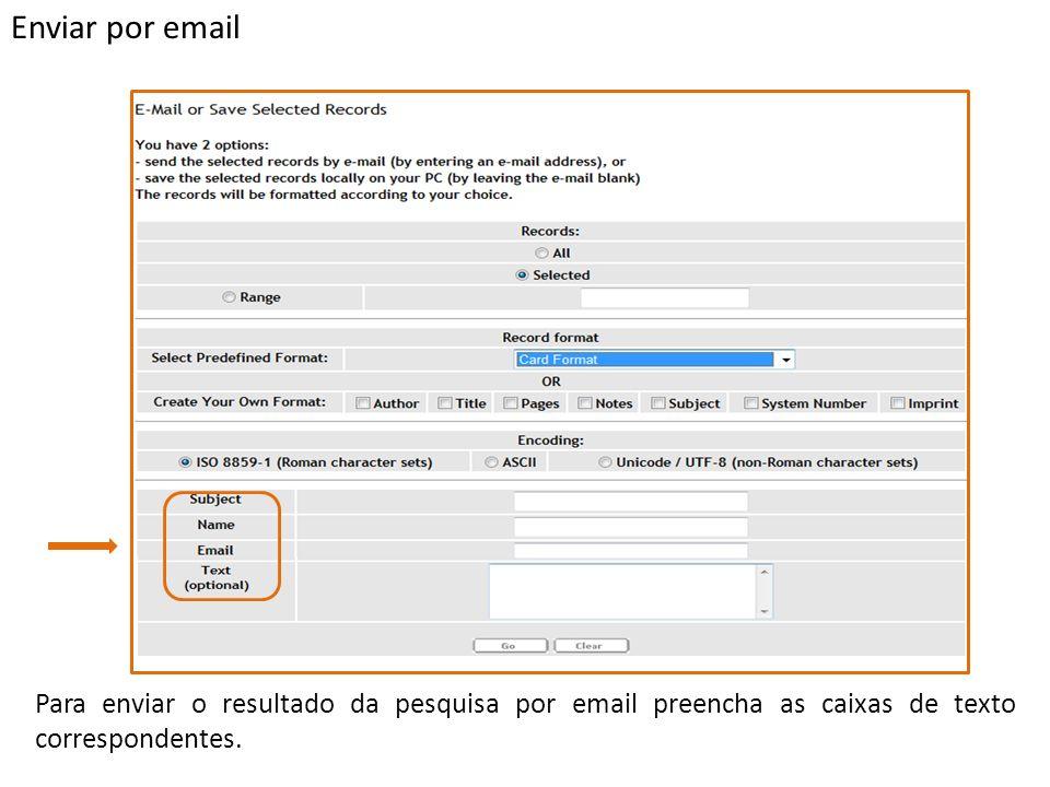 Enviar por email Para enviar o resultado da pesquisa por email preencha as caixas de texto correspondentes.