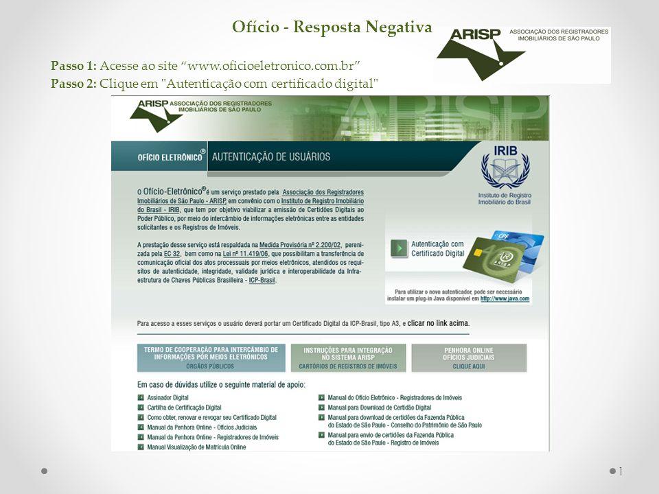 Ofício - Resposta Negativa Passo 1: Acesse ao site www.oficioeletronico.com.br Passo 2: Clique em
