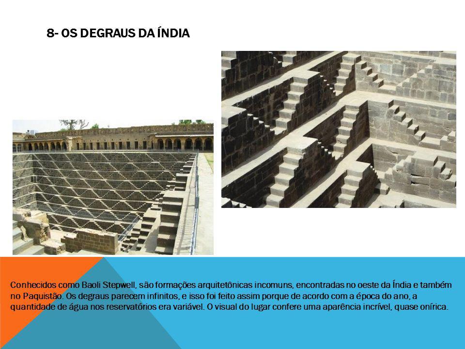 Conhecidos como Baoli Stepwell, são formações arquitetônicas incomuns, encontradas no oeste da Índia e também no Paquistão. Os degraus parecem infinit