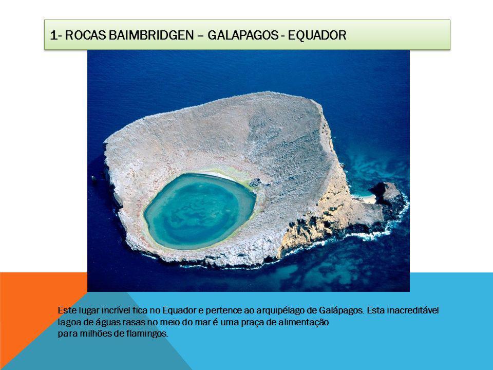 1- ROCAS BAIMBRIDGEN – GALAPAGOS - EQUADOR Este lugar incrível fica no Equador e pertence ao arquipélago de Galápagos. Esta inacreditável lagoa de águ