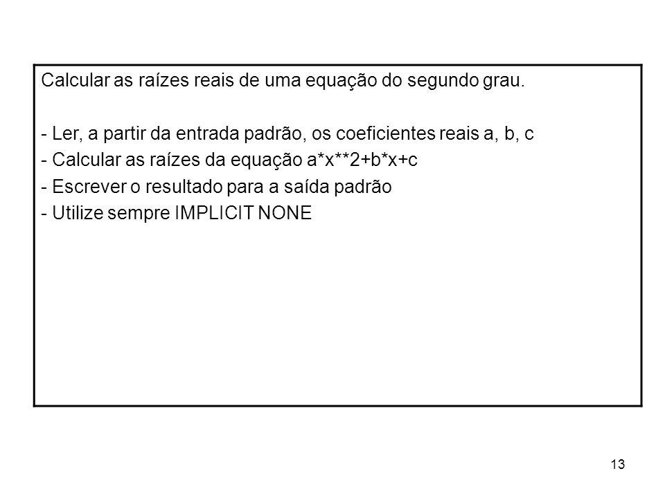 13 Calcular as raízes reais de uma equação do segundo grau.
