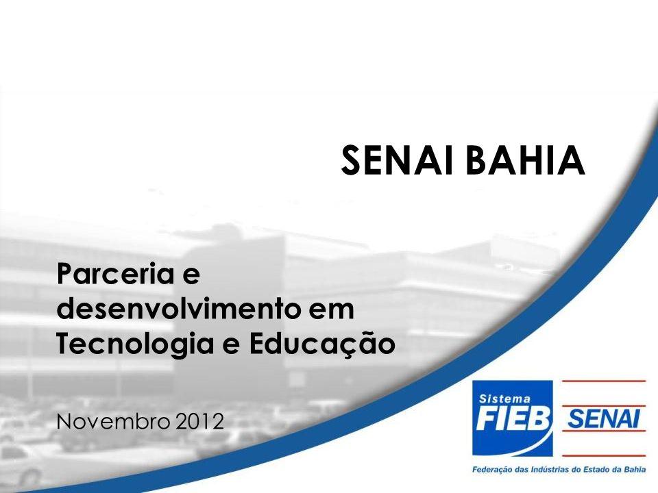 SENAI BAHIA Parceria e desenvolvimento em Tecnologia e Educação Novembro 2012