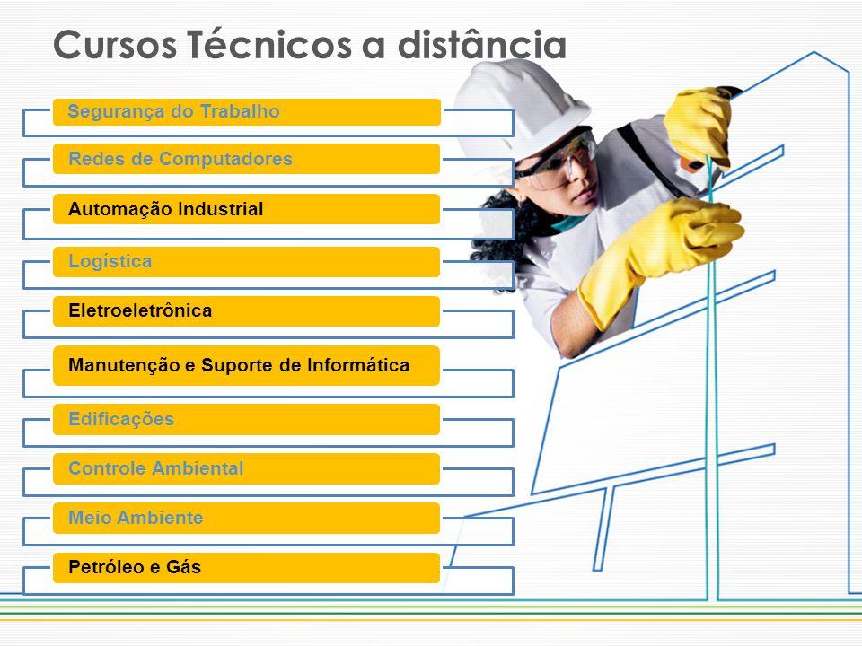 Cursos Técnicos a distância Segurança do Trabalho Redes de ComputadoresAutomação IndustrialLogísticaEletroeletrônica Manutenção e Suporte de Informática EdificaçõesControle AmbientalMeio AmbientePetróleo e Gás