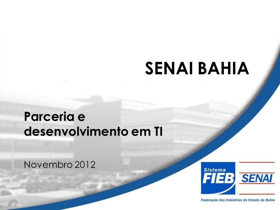 SENAI BAHIA Parceria e desenvolvimento em TI Novembro 2012