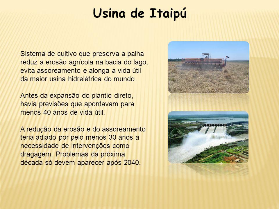 Usina de Itaipú Sistema de cultivo que preserva a palha reduz a erosão agrícola na bacia do lago, evita assoreamento e alonga a vida útil da maior usi