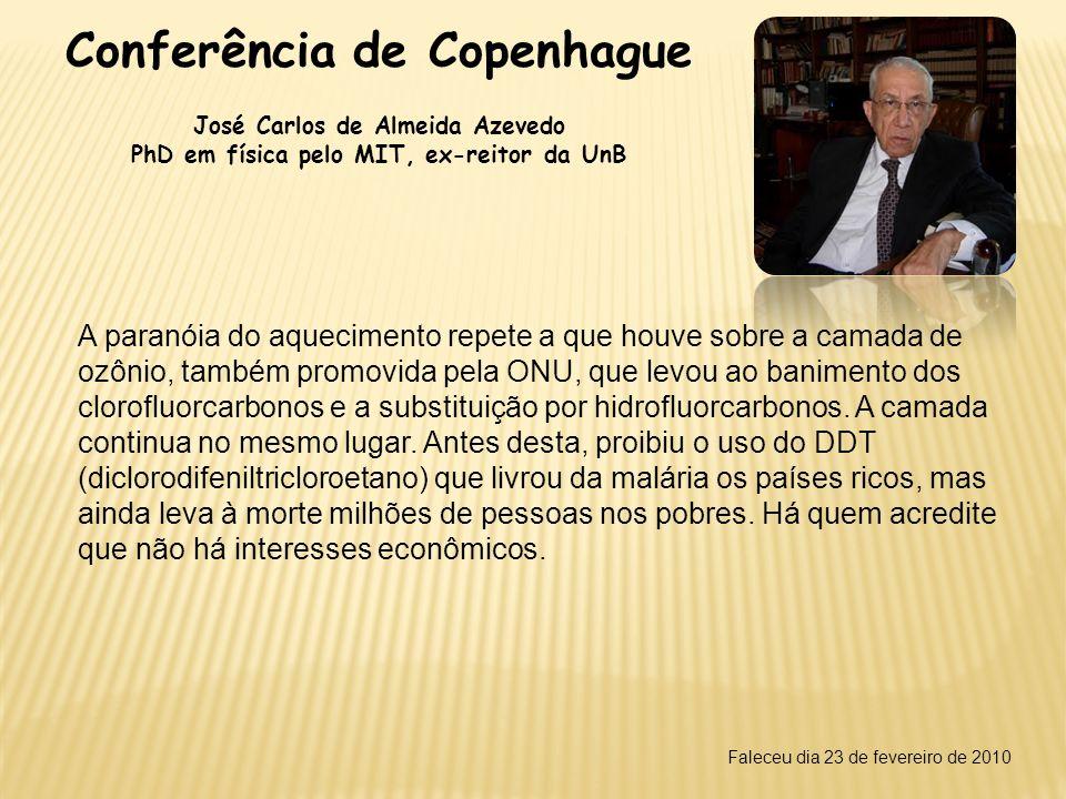 Conferência de Copenhague José Carlos de Almeida Azevedo PhD em física pelo MIT, ex-reitor da UnB A paranóia do aquecimento repete a que houve sobre a