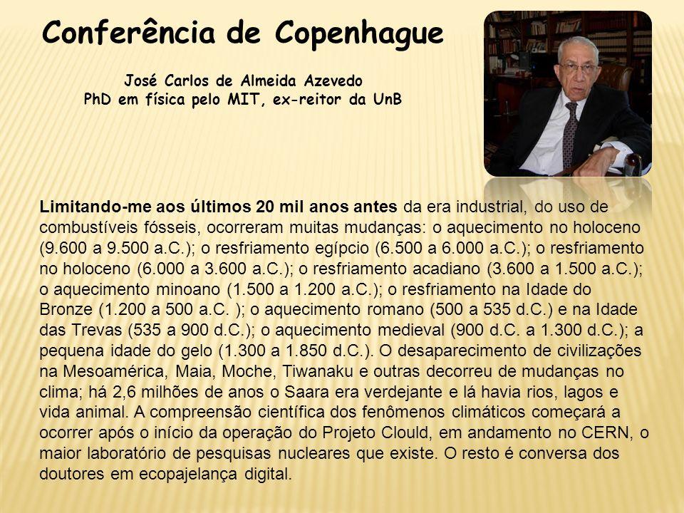 Conferência de Copenhague José Carlos de Almeida Azevedo PhD em física pelo MIT, ex-reitor da UnB Limitando-me aos últimos 20 mil anos antes da era in