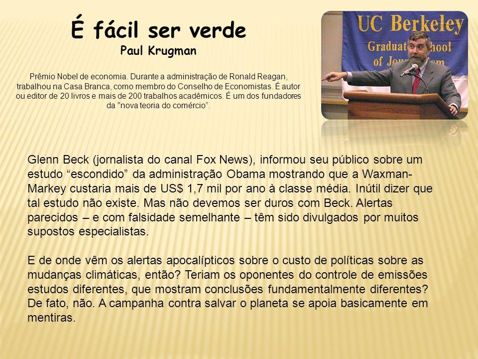 É fácil ser verde Paul Krugman Prêmio Nobel de economia. Durante a administração de Ronald Reagan, trabalhou na Casa Branca, como membro do Conselho d