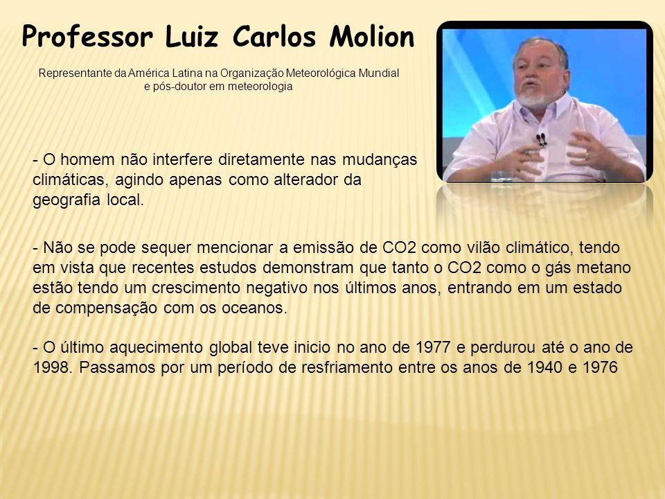 Professor Luiz Carlos Molion Representante da América Latina na Organização Meteorológica Mundial e pós-doutor em meteorologia - O homem não interfere