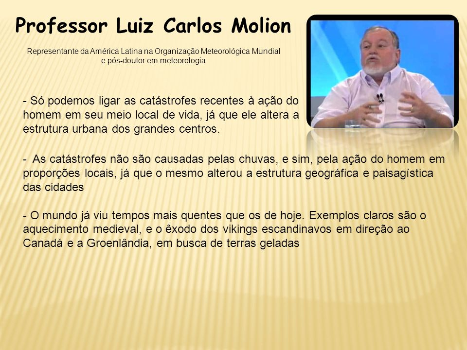 Professor Luiz Carlos Molion Representante da América Latina na Organização Meteorológica Mundial e pós-doutor em meteorologia - Só podemos ligar as c