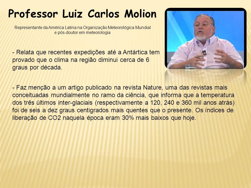 Professor Luiz Carlos Molion Representante da América Latina na Organização Meteorológica Mundial e pós-doutor em meteorologia - Relata que recentes e