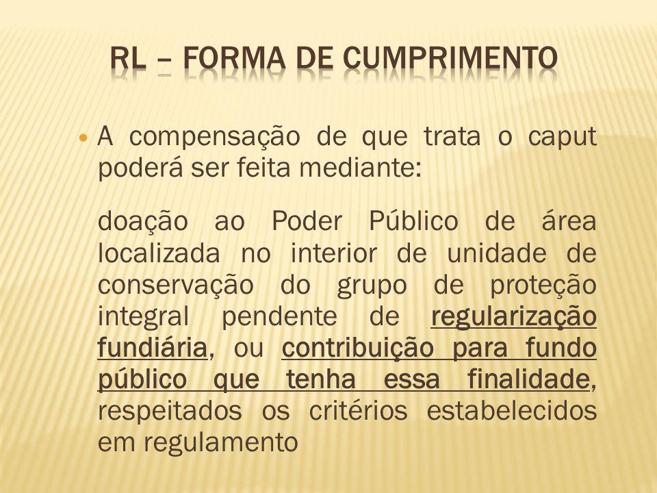 A compensação de que trata o caput poderá ser feita mediante: doação ao Poder Público de área localizada no interior de unidade de conservação do grup