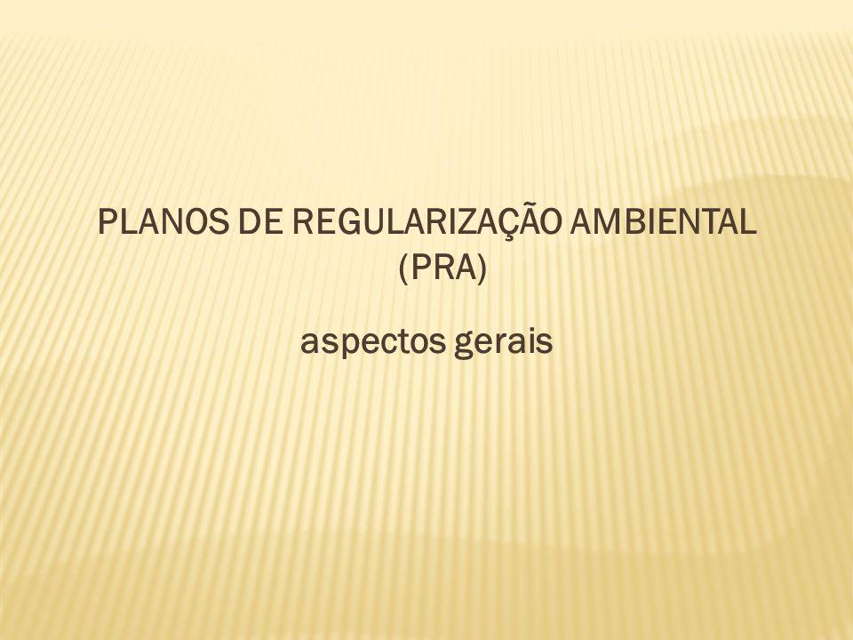 PLANOS DE REGULARIZAÇÃO AMBIENTAL (PRA) aspectos gerais