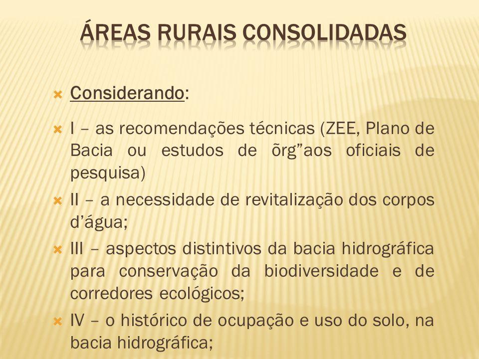 Considerando: I – as recomendações técnicas (ZEE, Plano de Bacia ou estudos de õrgaos oficiais de pesquisa) II – a necessidade de revitalização dos co