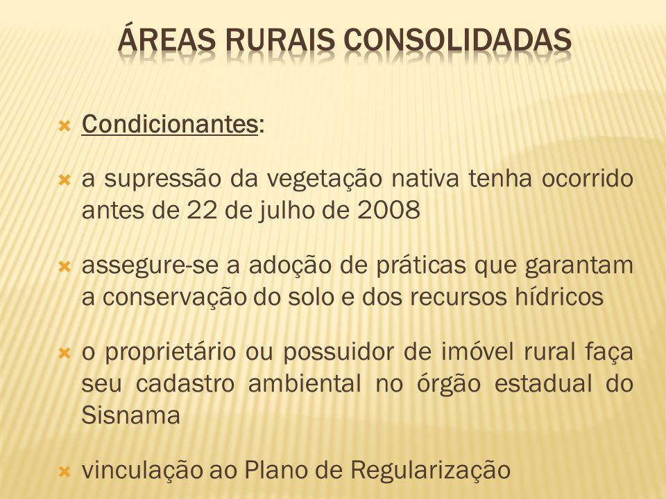 Condicionantes: a supressão da vegetação nativa tenha ocorrido antes de 22 de julho de 2008 assegure-se a adoção de práticas que garantam a conservaçã