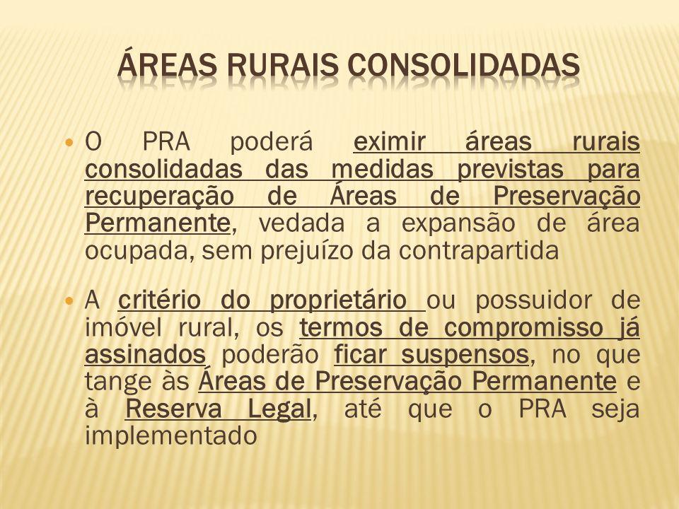 O PRA poderá eximir áreas rurais consolidadas das medidas previstas para recuperação de Áreas de Preservação Permanente, vedada a expansão de área ocu