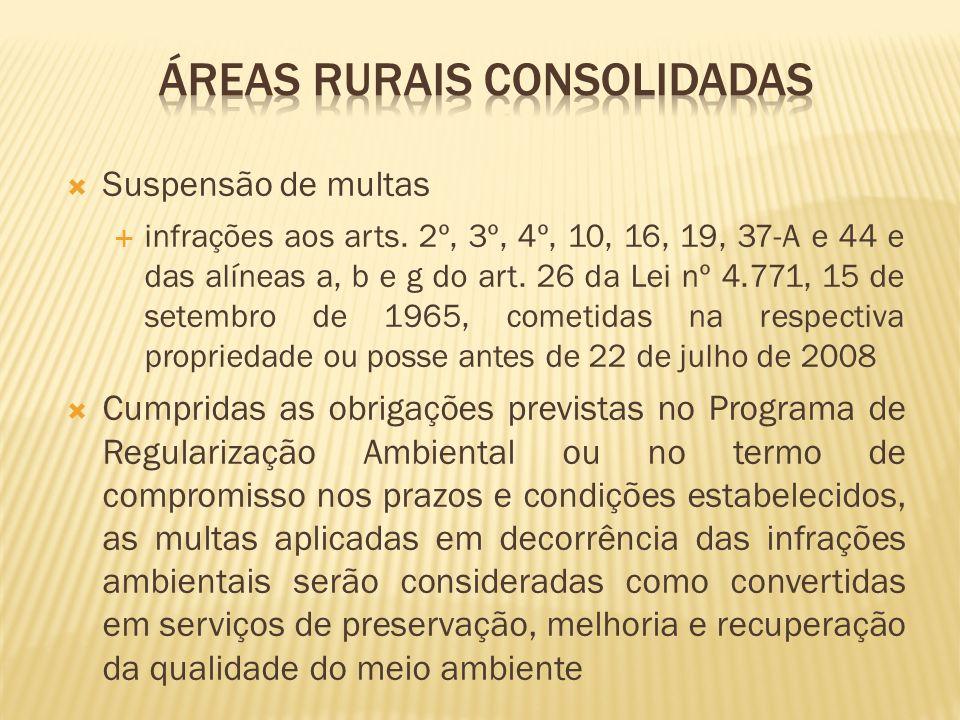 Suspensão de multas infrações aos arts. 2º, 3º, 4º, 10, 16, 19, 37-A e 44 e das alíneas a, b e g do art. 26 da Lei nº 4.771, 15 de setembro de 1965, c