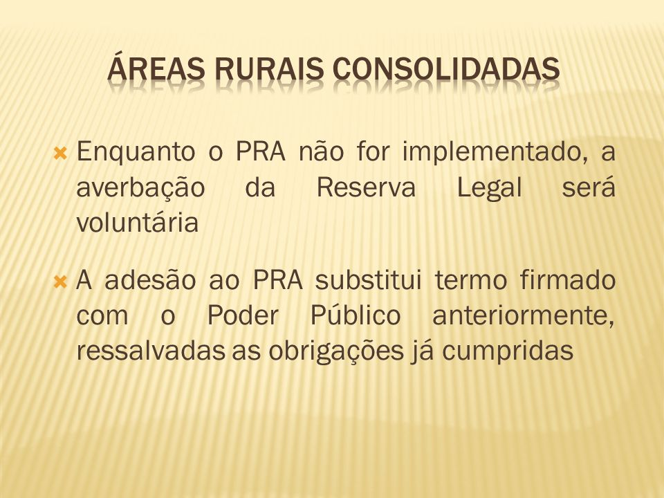 Enquanto o PRA não for implementado, a averbação da Reserva Legal será voluntária A adesão ao PRA substitui termo firmado com o Poder Público anterior