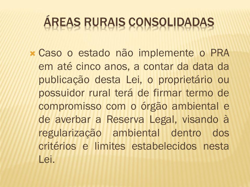 Caso o estado não implemente o PRA em até cinco anos, a contar da data da publicação desta Lei, o proprietário ou possuidor rural terá de firmar termo