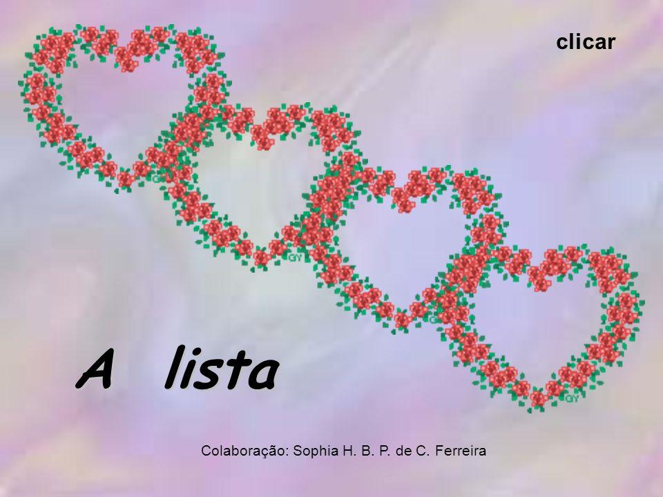 A lista clicar Colaboração: Sophia H. B. P. de C. Ferreira