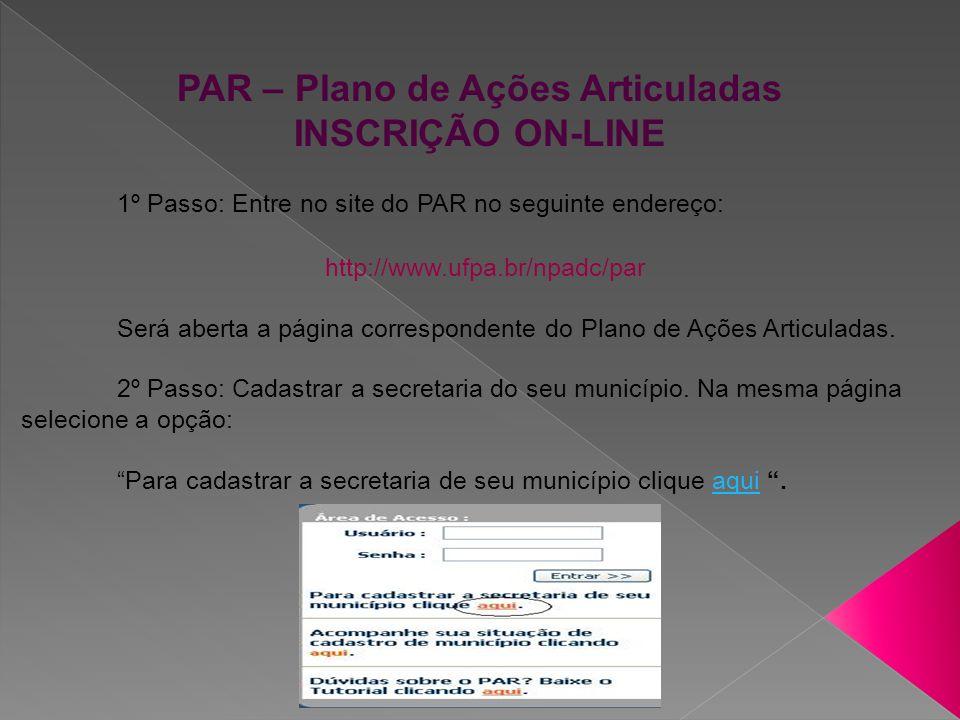 PAR – Plano de Ações Articuladas INSCRIÇÃO ONLINE Uma página em forma de formulário será aberta, composta por duas partes: Dados Cadastrais...