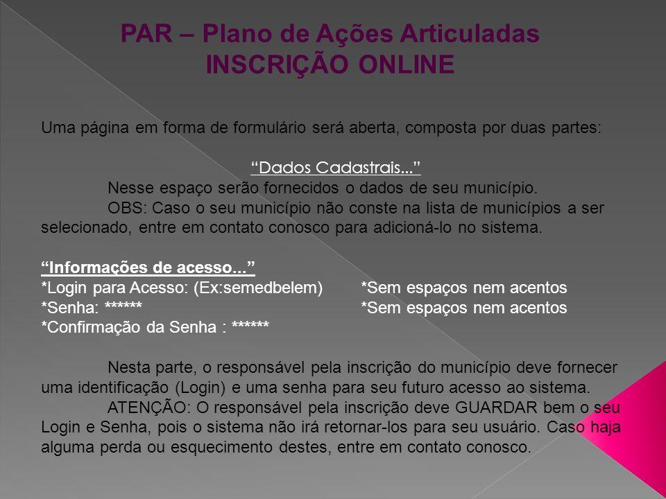 PAR – Plano de Ações Articuladas INSCRIÇÃO ONLINE Uma página em forma de formulário será aberta, composta por duas partes: Dados Cadastrais... Nesse e